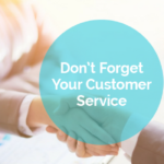 Don't Forget Your Customer Service